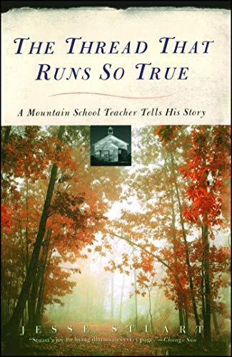 The Thread That Runs So True: A Mountain School Teacher Tells His Story