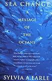 Sea Change, Sylvia A. Earle, 0449910652