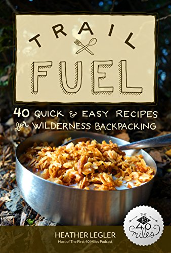 Amazon trail fuel 40 quick easy recipes for wilderness trail fuel 40 quick easy recipes for wilderness backpacking by legler heather fandeluxe Images