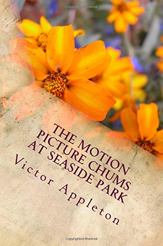 The Motion Picture Chums at Seaside Park: The Rival Photo Theatres of the Boardwalk (Volume 2) pdf