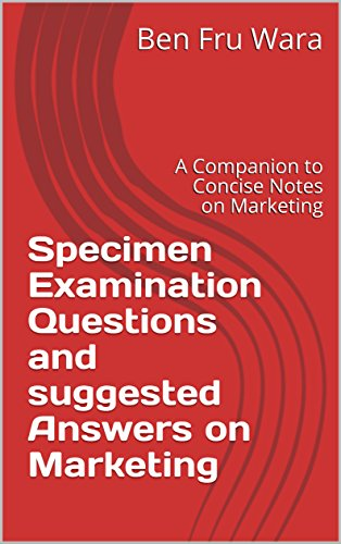 Specimen Examination Questions and suggested Answers on Marketing : A Companion to Concise Notes on Marketing