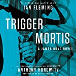 Trigger Mortis: With Original Material by Ian Fleming | Anthony Horowitz