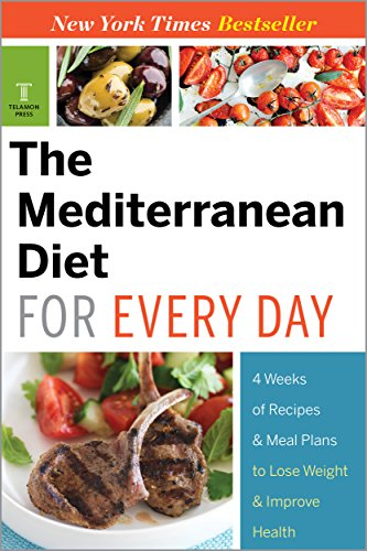 The Mediterranean Diet for Every Day: 4 Weeks of Recipes & Meal Plans to Lose Weight by Telamon Press
