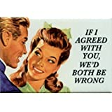If I agreed with you, we'd both be wrong - RECTANGLE MAGNET