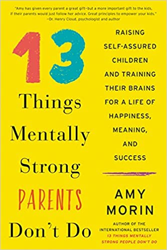13 Things Mentally Strong Parents Don't Do: Raising Self