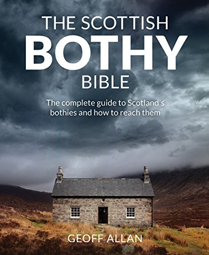 - Scottish Bothy Bible: The complete guide to Scotland s bothies and how to reach them