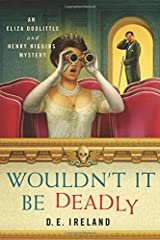 Wouldn't It Be Deadly: An Eliza Doolittle and Henry Higgins Mystery (An Eliza Doolittle & Henry Higgins Mystery) Hardcover