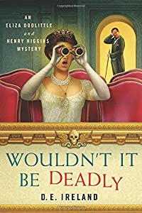 Wouldn't It Be Deadly: An Eliza Doolittle and Henry Higgins Mystery (An Eliza Doolittle & Henry Higgins Mystery)