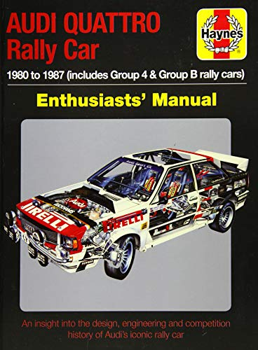 Audi Quattro Rally Car Enthusiasts' Manual: 1980 to 1987 (includes Group 4 & Group B rally cars) * An insight into the design, engineering and competition history of Audi's iconic rally car