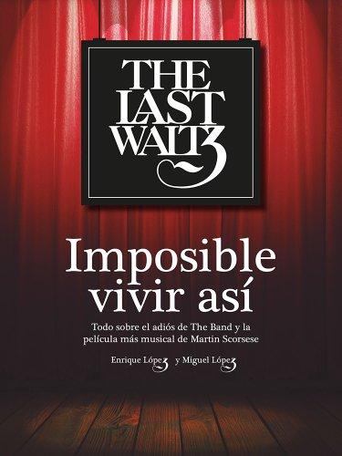 Descargar Libro The Last Waltz. Imposible Vivir Así: Todo Sobre El Adiós De The Band Y La Película Más Musical De Martin Scorsese Enrique López