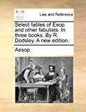 Select Fables of Esop and Other Fabulists in Three Books by R Dodsley a New Edition, Aesop, 1140682180