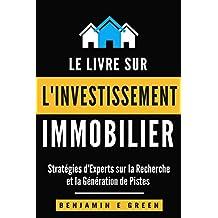 Investissement Immobilier: Stratégies d'Experts sur la Recherche et la Génération de Pistes (French Edition)