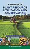 A Handbook Of Plant Resource Utilization And Conservation