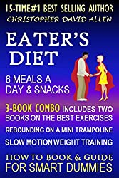 EATER'S DIET - 6 MEALS A DAY & SNACKS - 3-BOOK COMBO INCLUDES TWO BOOKS ON THE BEST EXERCISES - SLOW MOTION WEIGHT TRAINING -  REBOUNDING ON A MINI TRAMPOLINE - HOW TO BOOK & GUIDE FOR SMART DUMMIES