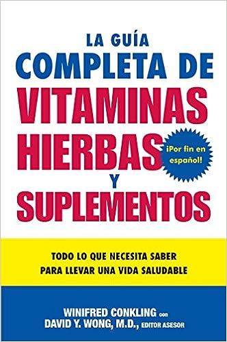 La Guia Completa de Vitaminas, Hierbas Y Suplementos: Todo Lo Que Necesita Saber Para Llevar Una Vida Saludable: Amazon.es: Winifred Conkling, ...