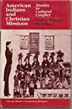 American Indians and Christian Missions : Studies in Cultural Conflict, Bowden, Henry W., 0226068110