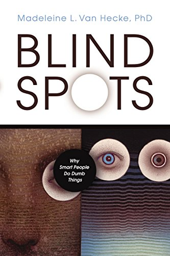 Book cover from Blind Spots: Why Smart People Do Dumb Things by Madeleine L. Van Hecke