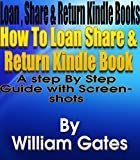 how can i share - How to Loan Share & Return Kindle Books?: A Step-By-Step guide on How to Loan Share & Return Kindle Books?