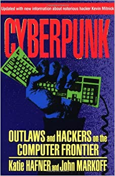CYBERPUNK: Outlaws and Hackers on the Computer Frontier, Revised