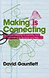 Making is Connecting: The Social Meaning of Creativity, from DIY and Knitting to YouTube and Web 2.0 by David Gauntlett…