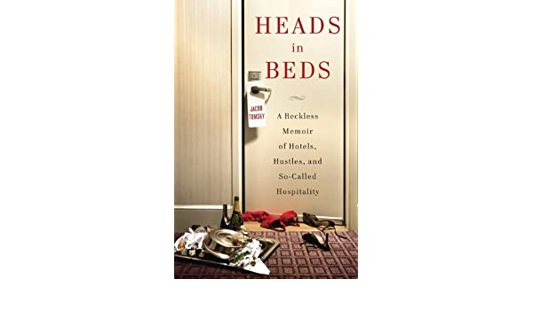 Heads in Beds: A Reckless Memoir of Hotels, Hustles, and So-Called Hospitality: Amazon.es: Jacob Tomsky: Libros en idiomas extranjeros