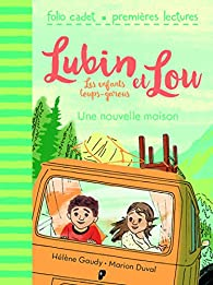 Lubin et Lou, tome 1:Une nouvelle maison par Hélène Gaudy