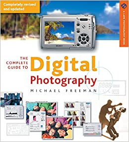 The Complete Guide To Digital Photography 3rd Edition A Lark Book Michael Freeman 9781579907594 Amazon Books