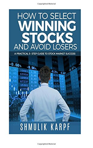 Download How To Select Winning Stocks and Avoid Losers: A Practical 5 step Guide to Stock Market Success pdf epub