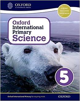 Oxford International Primary. Science. Student's Book. Per La Scuola Elementare. Con Espansione Online: 5 Descargar PDF Gratis