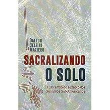 Sacralizando o Solo: O uso simbólico e prático dos Geoglifos Sul-Americanos