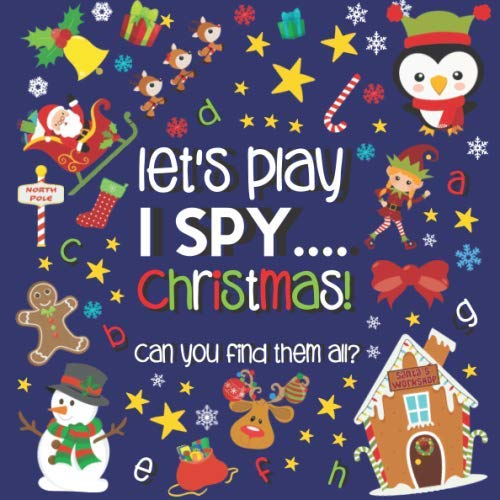 Let's Play.... I Spy Christmas!: A Fun Guessing Game Book for 2-5 Year Old's (Christmas Activity Book) (Play Christmas Let's)