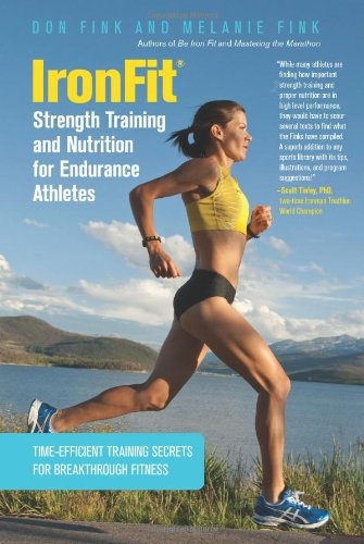 IronFit Strength Training and Nutrition for Endurance Athletes: Time Efficient Training Secrets For Breakthrough (Nutrition Training)