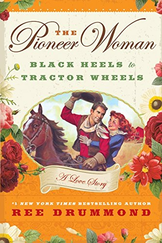 The Pioneer Woman: Black Heels to Tractor Wheels--A Love Story