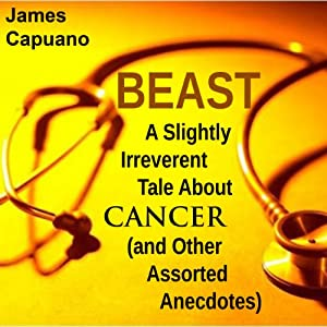 Beast: A Slightly Irreverent Tale About Cancer (And Other Assorted Anecdotes) Audiobook