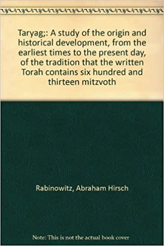 Taryag;: A study of the origin and historical development, from the earliest times to the present day, of the tradition that the written Torah contains six hundred and thirteen mitzvoth