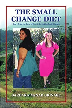 Book The Small Change Diet: How I Broke the Curse of Obesity By Making Small Changes [2010] (Author) Barbara McNab Grinage