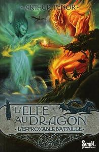 L'elfe au dragon, Tome 5 : L'effroyable bataille par Arthur Ténor