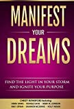 Manifest Your Dreams: Find The Light In Your Storm and Ignite Your Purpose