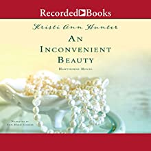 An Inconvenient Beauty Audiobook by Kristi Ann Hunter Narrated by Ann Marie Gideon