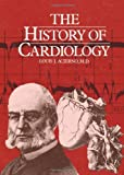 The History of Cardiology, Louis J. Acierno, 1850703396