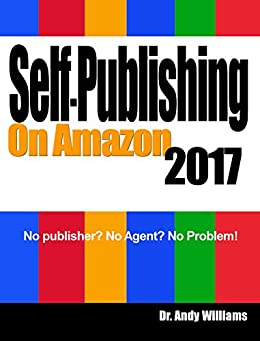 Self-Publishing on Amazon 2017: No publisher? No Agent?  No Problem! by [Williams, Dr. Andrew]
