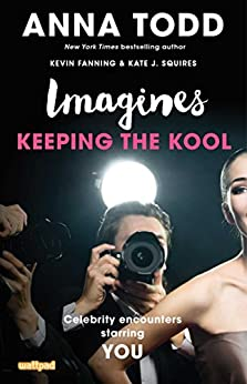 Imagines: Keeping the Kool (Imagines: Celebrity Encounters Starring You) by [Todd, Anna, Fanning, Kevin, Squires, Kate J.]