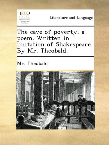 Download The cave of poverty, a poem. Written in imitation of Shakespeare. By Mr. Theobald. PDF
