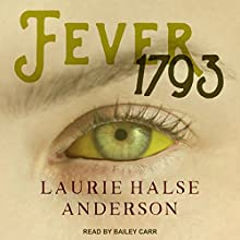 Fever 1793 Audiobook by Laurie Halse Anderson Narrated by Bailey Carr