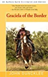 Graciela of the Border, John Duncklee, 0595532497