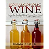 Non Alcoholic Wine: How to Make Wine for Health for Wine Making Beginners? and Buy Good Cheap Dessert Wines Online.