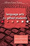Language Arts for Gifted Students, Susan K. Johnsen and James Kendrick, 1593631650