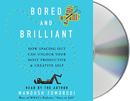 Bored and Brilliant: How Spacing Out Can Unlock Your Most Productive and Creative Self by Macmillan Audio