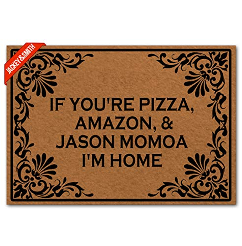 Jackey&Smith Welcome Mat If You're Pizza, Amazon, Or Jason Momoa I'm Home 004 Door Mat Funny Doormat Entrance Floor Mat Rug Non Slip Balcony Mat Felt Fabric 23.6-Inch by 15.7-Inch