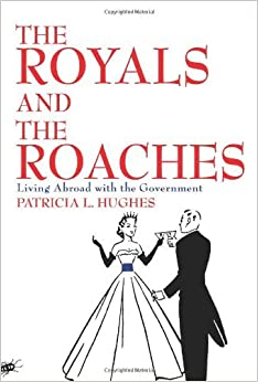 The Royals and The Roaches: Living Abroad with the Government by Patricia Hughes (2004-04-20)